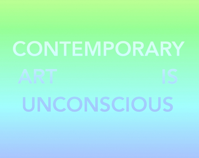 CONTEMPORARY ART IS UNCONSCIOUS emergence