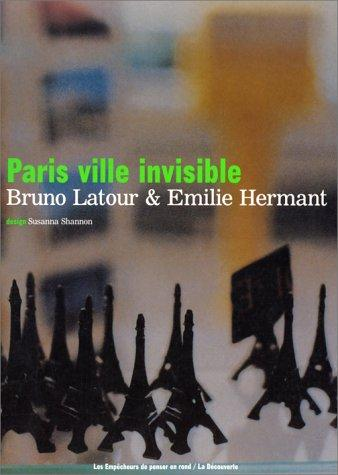 Paris Invisible City (Bruno Latour and Emilie Hermant. Paris, ville invisible. Paris: La Découverte, 1998.)