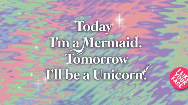 Exhibition 'Today I'm a Mermaid. Tomorrow I'll be a Unicorn'